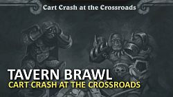 Nový Tavern Brawl je Cart Crash at the Crossroads!
