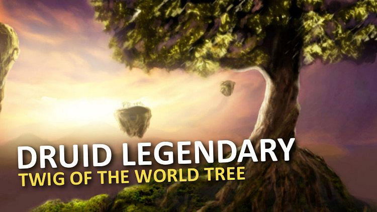 Legendárna zbraň pre Druida je Twig of the World Tree!